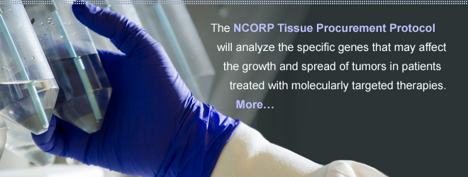The NCORP Tissue Procurement Protocol will analyze the specific genes that may affect the growth and spread of tumors in patients treated with molecularly targeted therapies. More…